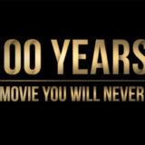 100 Years - фильм, который люди смогут увидеть ровно через 100 лет